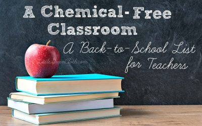 Chemical-Free Classroom: A Back to School List for Teachers!