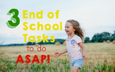3 End of School Year Tasks to do ASAP!