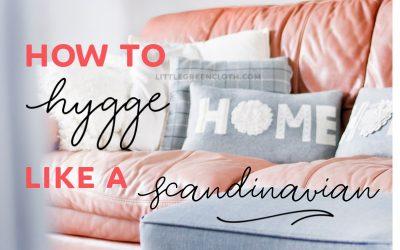 How to Hygge like a Scandinavian!